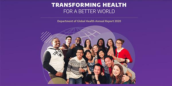 """A group of global health students in front of a purple background with the words """"Transforming Health for a Better World: Department of Global Health Annual Report 2020"""""""